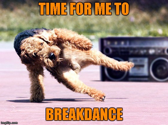 TIME FOR ME TO BREAKDANCE | made w/ Imgflip meme maker