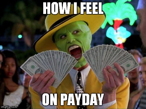 How I feel on payday |  HOW I FEEL; ON PAYDAY | image tagged in memes,money money,payday,how i feel,how i feel on payday,the mask | made w/ Imgflip meme maker