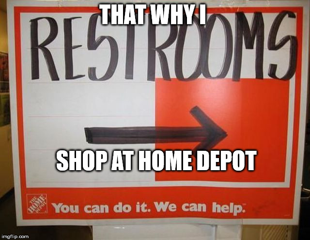 THAT WHY I SHOP AT HOME DEPOT | made w/ Imgflip meme maker
