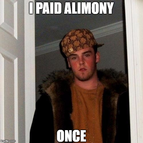 I PAID ALIMONY ONCE | made w/ Imgflip meme maker