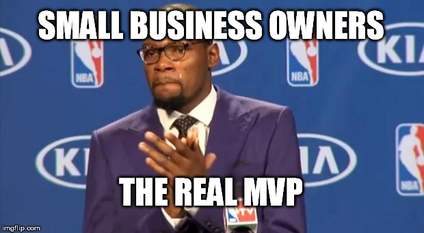 You The Real MVP Meme |  SMALL BUSINESS OWNERS; THE REAL MVP | image tagged in memes,you the real mvp | made w/ Imgflip meme maker