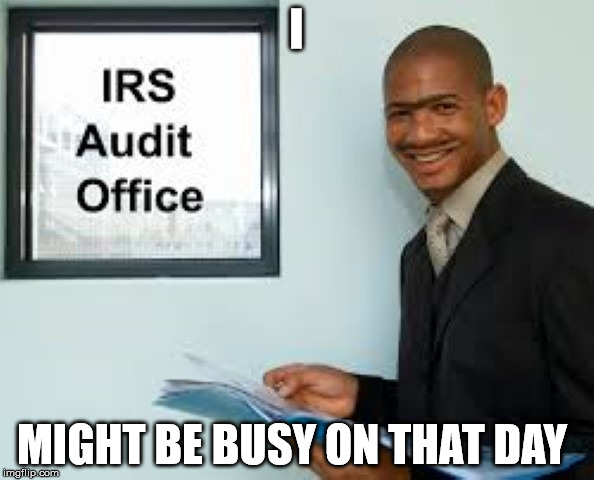 irs | I MIGHT BE BUSY ON THAT DAY | image tagged in irs | made w/ Imgflip meme maker