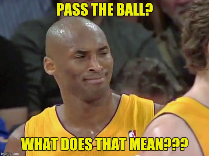 kobe memes | PASS THE BALL? WHAT DOES THAT MEAN??? | image tagged in kobe bryant | made w/ Imgflip meme maker