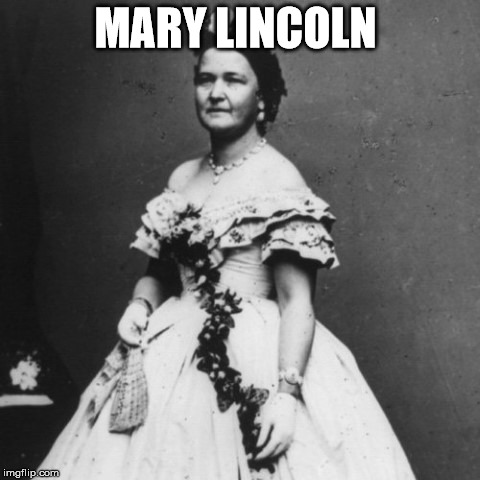 MARY LINCOLN | made w/ Imgflip meme maker