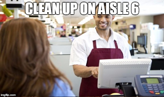 CLEAN UP ON AISLE 6 | made w/ Imgflip meme maker