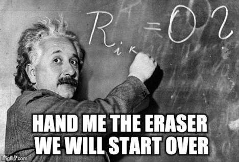 Smart | HAND ME THE ERASER WE WILL START OVER | image tagged in smart | made w/ Imgflip meme maker