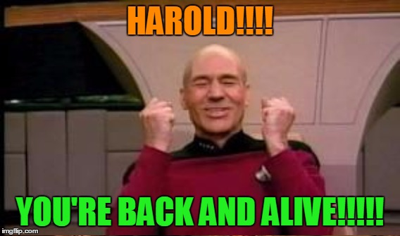 HAROLD!!!! YOU'RE BACK AND ALIVE!!!!! | made w/ Imgflip meme maker