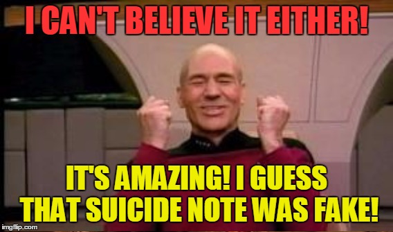 I CAN'T BELIEVE IT EITHER! IT'S AMAZING! I GUESS THAT SUICIDE NOTE WAS FAKE! | made w/ Imgflip meme maker