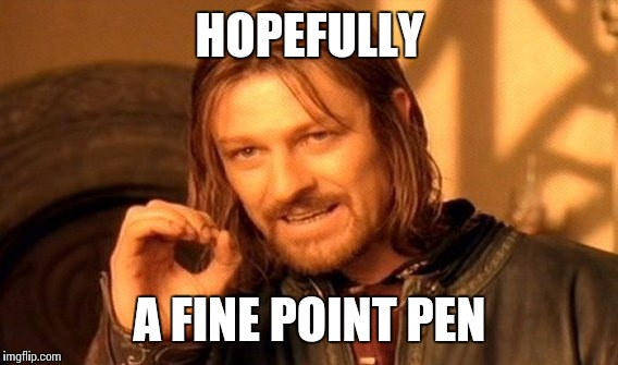 One Does Not Simply Meme | HOPEFULLY A FINE POINT PEN | image tagged in memes,one does not simply | made w/ Imgflip meme maker