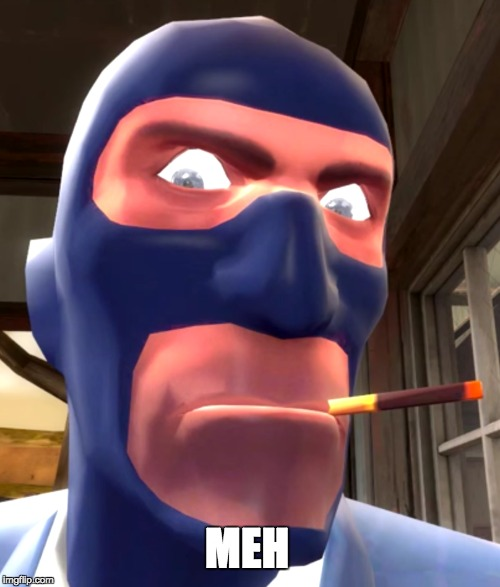 MEH | image tagged in meh,spy,tf2,unimpressed,memes | made w/ Imgflip meme maker