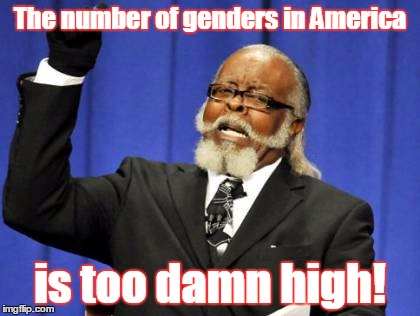 Too Damn High Meme | The number of genders in America is too damn high! | image tagged in memes,too damn high | made w/ Imgflip meme maker