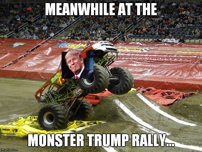 Monster truck  | MEANWHILE AT THE MONSTER TRUMP RALLY... | image tagged in monster truck,trump rally | made w/ Imgflip meme maker
