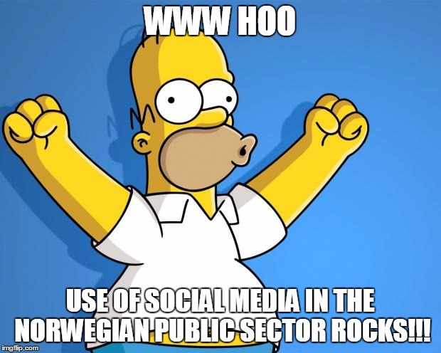 Woohoo Homer Simpson | WWW HOO USE OF SOCIAL MEDIA IN THE NORWEGIAN PUBLIC SECTOR ROCKS!!! | image tagged in woohoo homer simpson | made w/ Imgflip meme maker