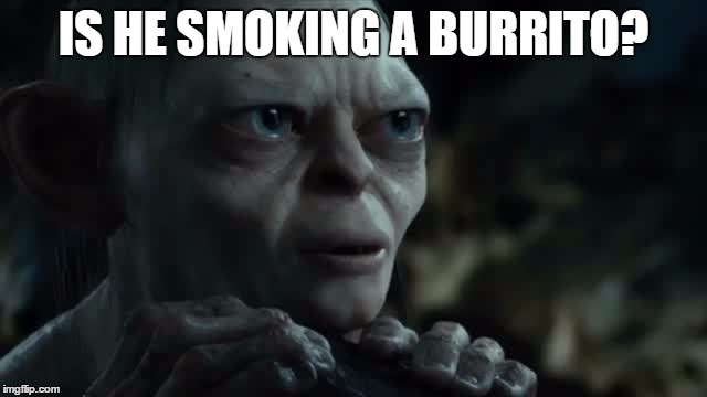 IS HE SMOKING A BURRITO? | made w/ Imgflip meme maker