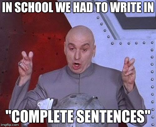 "Dr Evil Laser Meme | IN SCHOOL WE HAD TO WRITE IN ""COMPLETE SENTENCES"" 
