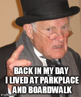 Back In My Day Meme | BACK IN MY DAY I LIVED AT PARKPLACE AND BOARDWALK | image tagged in memes,back in my day | made w/ Imgflip meme maker