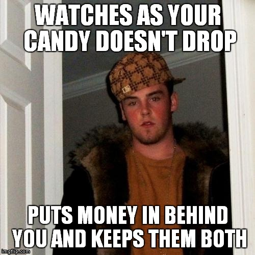 WATCHES AS YOUR CANDY DOESN'T DROP PUTS MONEY IN BEHIND YOU AND KEEPS THEM BOTH | made w/ Imgflip meme maker