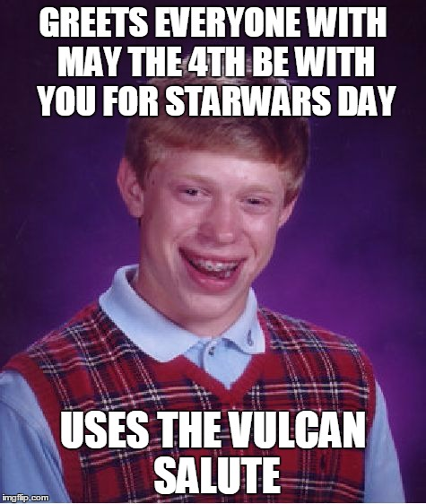 May The 4th Be With You Meme: Bad Luck Brian Meme
