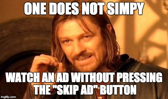 "One Does Not Simply Meme | ONE DOES NOT SIMPY WATCH AN AD WITHOUT PRESSING THE ""SKIP AD"" BUTTON 