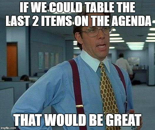 "When the ""strategic planning"" meeting goes overtime. 