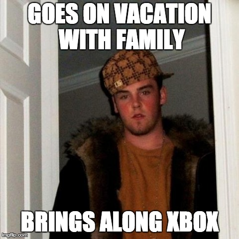 Scumbag Steve Meme | GOES ON VACATION WITH FAMILY BRINGS ALONG XBOX | image tagged in memes,scumbag steve | made w/ Imgflip meme maker
