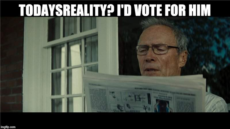 TODAYSREALITY? I'D VOTE FOR HIM | made w/ Imgflip meme maker