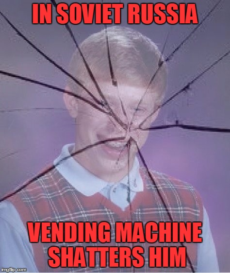 IN SOVIET RUSSIA VENDING MACHINE SHATTERS HIM | made w/ Imgflip meme maker