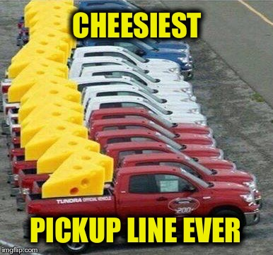 What's the Cheesiest Line You've Heard? | CHEESIEST PICKUP LINE EVER | image tagged in cheese,pickup lines,memes,funny | made w/ Imgflip meme maker