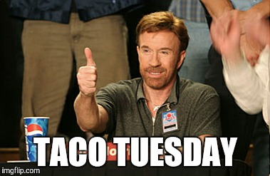 Alright! | TACO TUESDAY | image tagged in memes,chuck norris approves,funny,taco tuesday,taco bell is best belle,crunchy is best shell | made w/ Imgflip meme maker