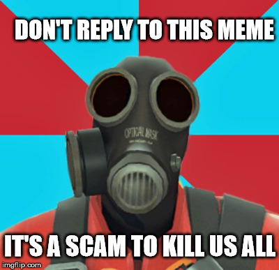 DON'T REPLY TO THIS MEME IT'S A SCAM TO KILL US ALL | made w/ Imgflip meme maker