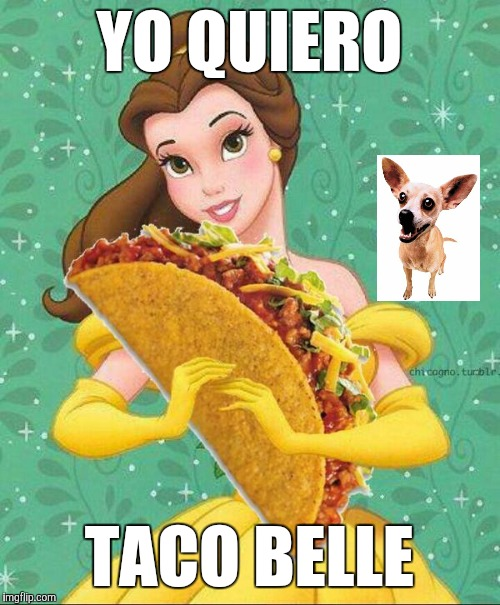 Want some tacos? I've got extra. | YO QUIERO TACO BELLE | image tagged in taco belle,funny,memes,bad pun tacos,taco tuesday,look at me i'm so punny | made w/ Imgflip meme maker