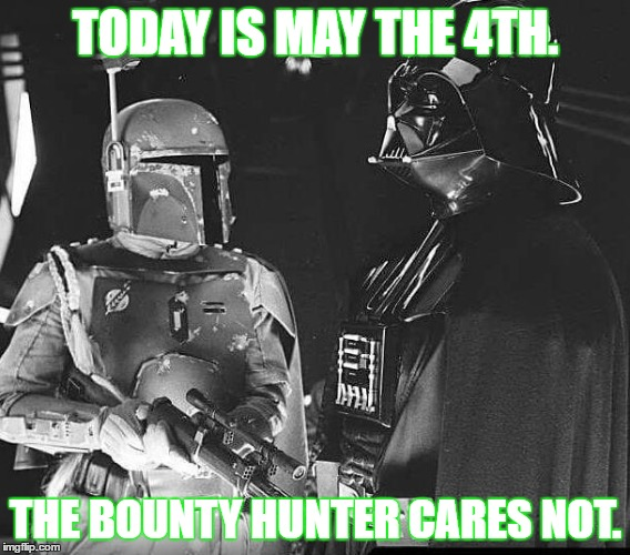 May The 4th Be With You Meme: The Bounty Hunter