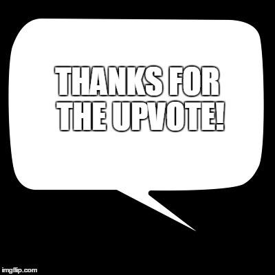 THANKS FOR THE UPVOTE! | made w/ Imgflip meme maker