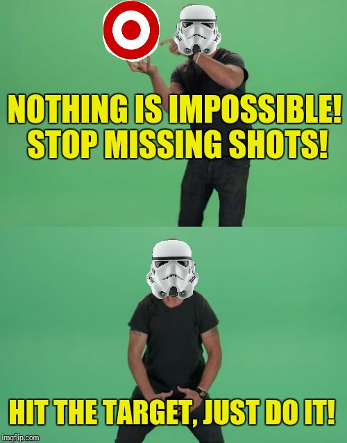 Don't let your dreams be dreams! |  NOTHING IS IMPOSSIBLE! STOP MISSING SHOTS! HIT THE TARGET, JUST DO IT! | image tagged in memes,star wars,shia labeouf just do it | made w/ Imgflip meme maker