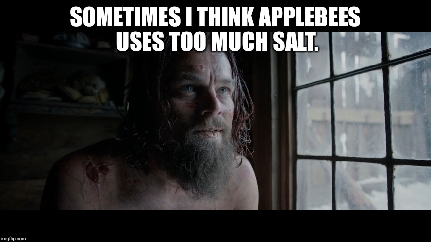 SOMETIMES I THINK APPLEBEES USES TOO MUCH SALT. | image tagged in applebees | made w/ Imgflip meme maker