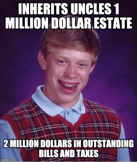 Bad Luck Brian Meme | INHERITS UNCLES 1 MILLION DOLLAR ESTATE 2 MILLION DOLLARS IN OUTSTANDING BILLS AND TAXES | image tagged in memes,bad luck brian | made w/ Imgflip meme maker
