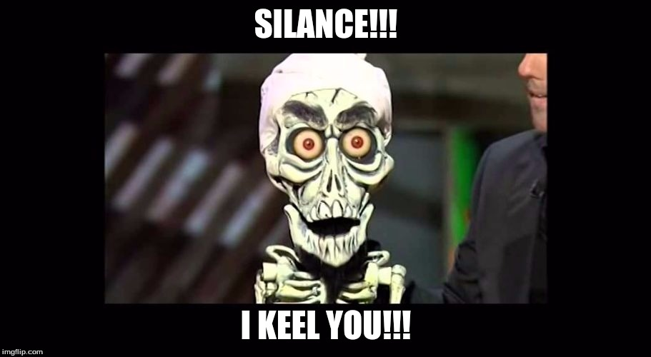 Achmed | SILANCE!!! I KEEL YOU!!! | image tagged in achmed | made w/ Imgflip meme maker