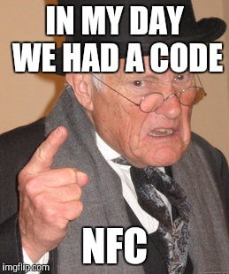 Back In My Day Meme | IN MY DAY WE HAD A CODE NFC | image tagged in memes,back in my day | made w/ Imgflip meme maker