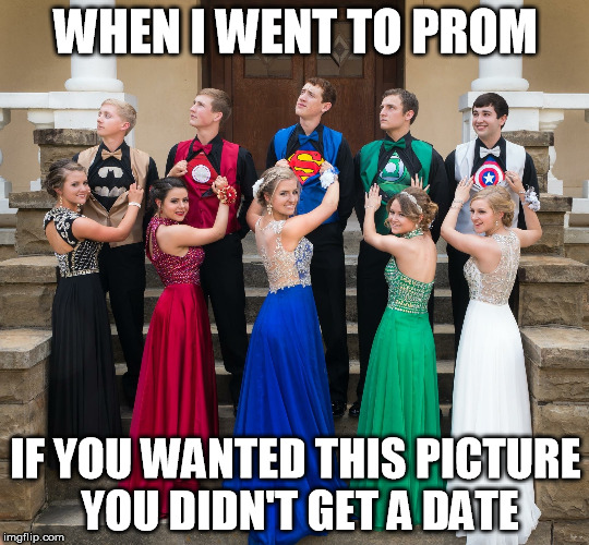Superhero Prom | WHEN I WENT TO PROM IF YOU WANTED THIS PICTURE YOU DIDN'T GET A DATE | image tagged in back in my day,superhero,prom,superhero prom,no date for you,meme | made w/ Imgflip meme maker