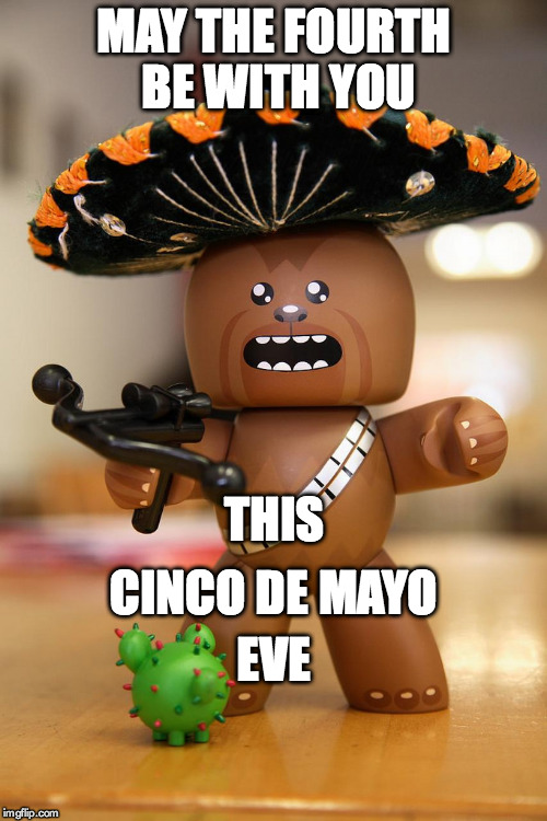 MAY THE FOURTH BE WITH YOU; THIS; CINCO DE MAYO; EVE | image tagged in chewbacca,cinco de mayo,may the 4th,star wars day | made w/ Imgflip meme maker