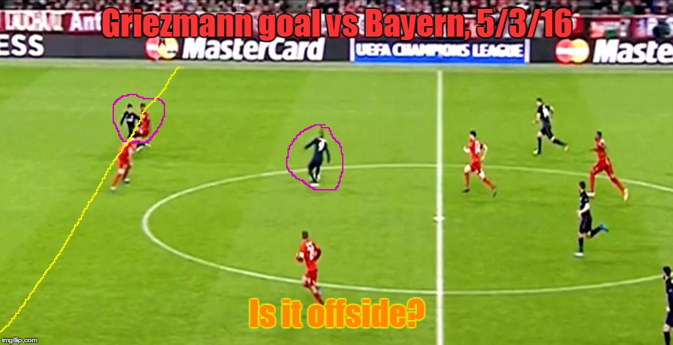 Soccer | Griezmann goal vs Bayern, 5/3/16 Is it offside? | image tagged in soccer | made w/ Imgflip meme maker