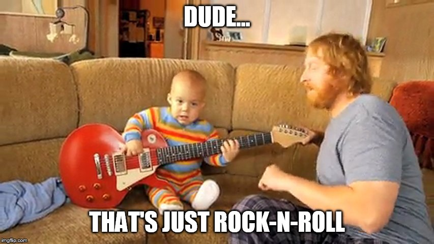 DUDE... THAT'S JUST ROCK-N-ROLL | made w/ Imgflip meme maker