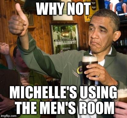 WHY NOT MICHELLE'S USING THE MEN'S ROOM | made w/ Imgflip meme maker