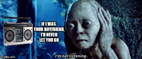 Bad Song Gollum | IF I WAS YOUR BOYFRIEND, I'D NEVER LET YOU GO | image tagged in bad song gollum,justin bieber,justin beiber | made w/ Imgflip meme maker