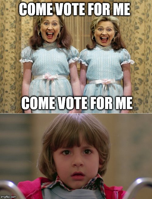 Noooooooooooooooooooo.... | COME VOTE FOR ME COME VOTE FOR ME | image tagged in memes,the shining,hillary | made w/ Imgflip meme maker