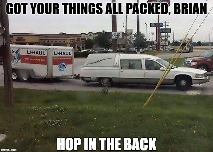 GOT YOUR THINGS ALL PACKED, BRIAN HOP IN THE BACK | made w/ Imgflip meme maker