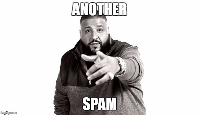 DJ Khaled Another One | ANOTHER SPAM | image tagged in dj khaled another one | made w/ Imgflip meme maker