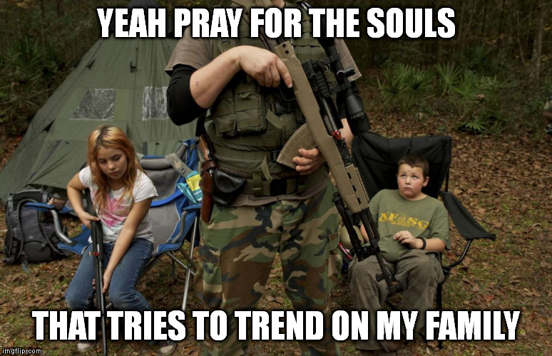 YEAH PRAY FOR THE SOULS THAT TRIES TO TREND ON MY FAMILY | made w/ Imgflip meme maker