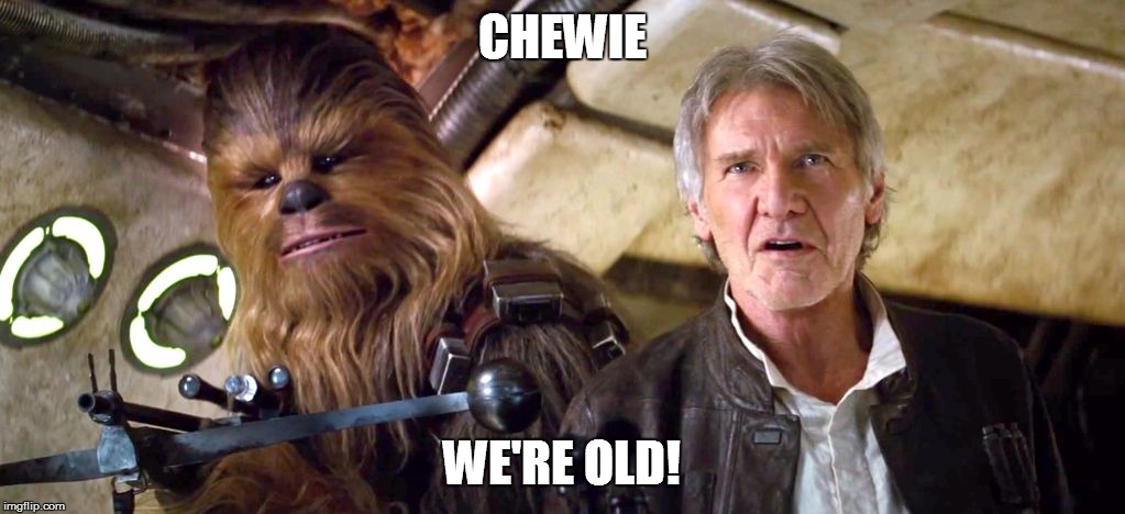 CHEWIE WE'RE OLD! | image tagged in han solo,chewbacca,old | made w/ Imgflip meme maker
