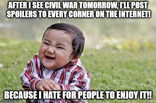 If you do this. You're a jerk! |  AFTER I SEE CIVIL WAR TOMORROW, I'LL POST SPOILERS TO EVERY CORNER ON THE INTERNET! BECAUSE I HATE FOR PEOPLE TO ENJOY IT!! | image tagged in memes,evil toddler,captain america civil war | made w/ Imgflip meme maker